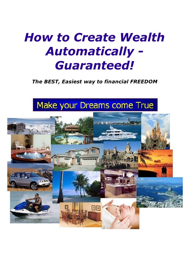 How to Create Wealth   Automatically -    Guaranteed!  The BEST, Easiest way to financial FREEDOM