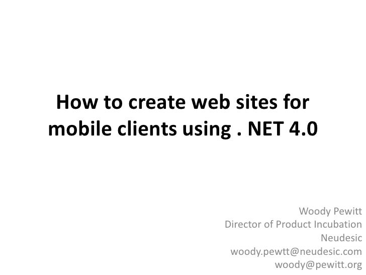 How to create web sites for mobile clients using . NET 4.0<br />Woody Pewitt<br />Product Manager<br />MindTouch<br />wood...