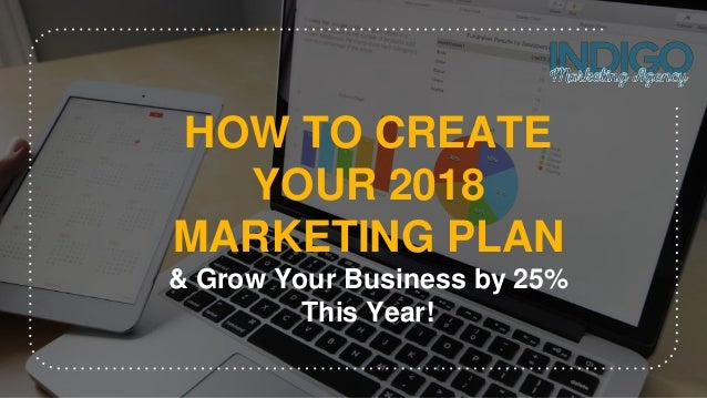 HOW TO CREATE YOUR 2018 MARKETING PLAN & Grow Your Business by 25% This Year!
