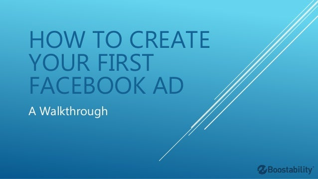 HOW TO CREATE YOUR FIRST FACEBOOK AD A Walkthrough