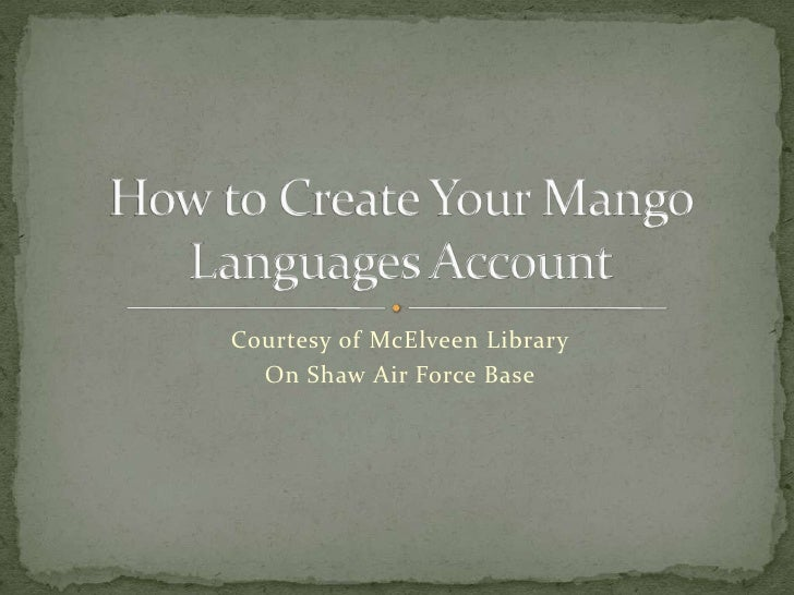 Courtesy of McElveen Library<br />On Shaw Air Force Base<br />How to Create Your Mango Languages Account<br />