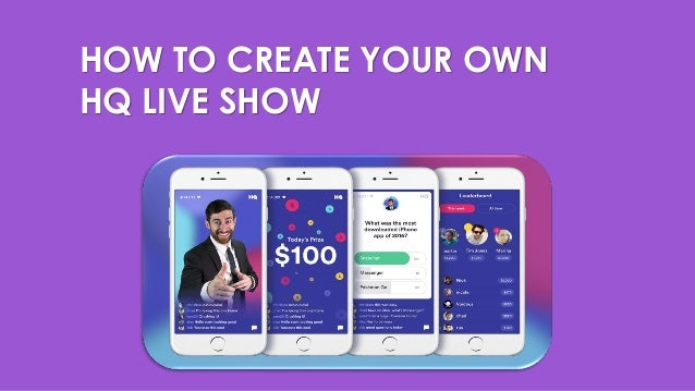 HOW TO CREATE YOUR OWN HQ LIVE SHOW