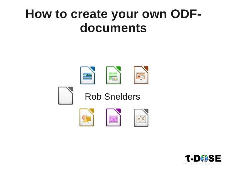 How to create your own ODF-        documents         Rob Snelders