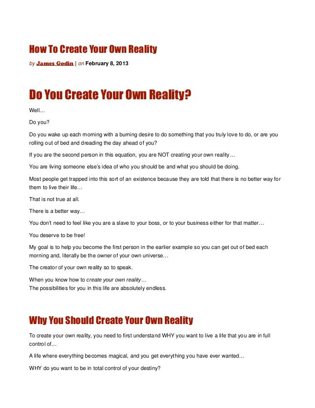 How To Create Your Own Realityby James Godin | on February 8, 2013Do You Create Your Own Reality?Well…Do you?Do you wake u...