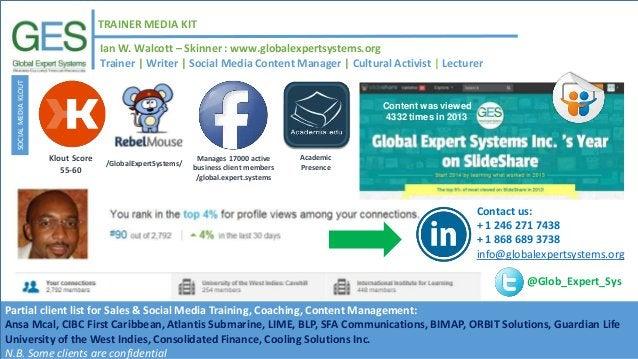 TRAINER MEDIA KIT Ian W. Walcott – Skinner : www.globalexpertsystems.org SOCIALMEDIAKLOUT Trainer | Writer | Social Media ...