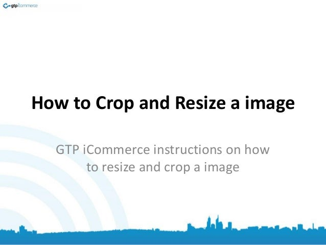 How to Crop and Resize a image GTP iCommerce instructions on how to resize and crop a image