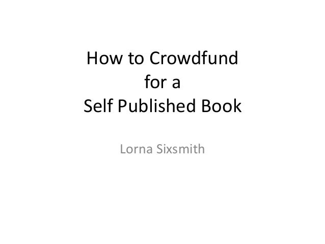 How to Crowdfund for a Self Published Book Lorna Sixsmith