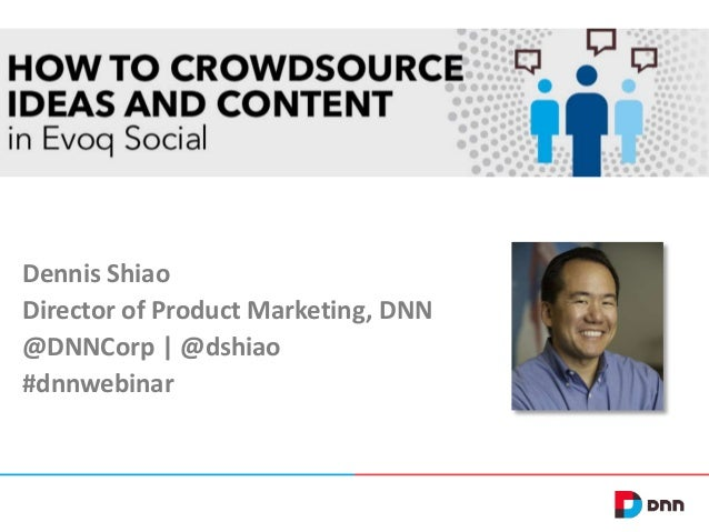 Dennis Shiao Director of Product Marketing, DNN @DNNCorp | @dshiao #dnnwebinar