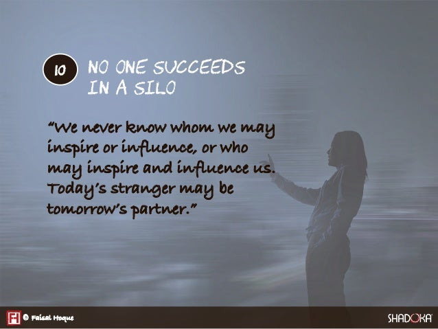 "NO ONE SUCCEEDS  IN A SILO ""We never know whom we may inspire or influence, or who may inspire and influence us. Today's s..."