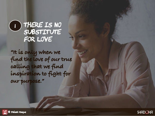 """THERE IS NO  SUBSTITUTE  FOR LOVE """"It is only when we find the love of our true calling that we find inspiration to fight ..."""