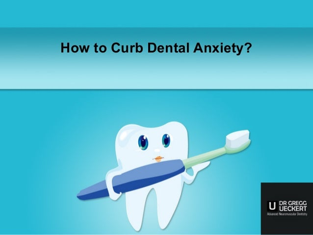 How to Curb Dental Anxiety?