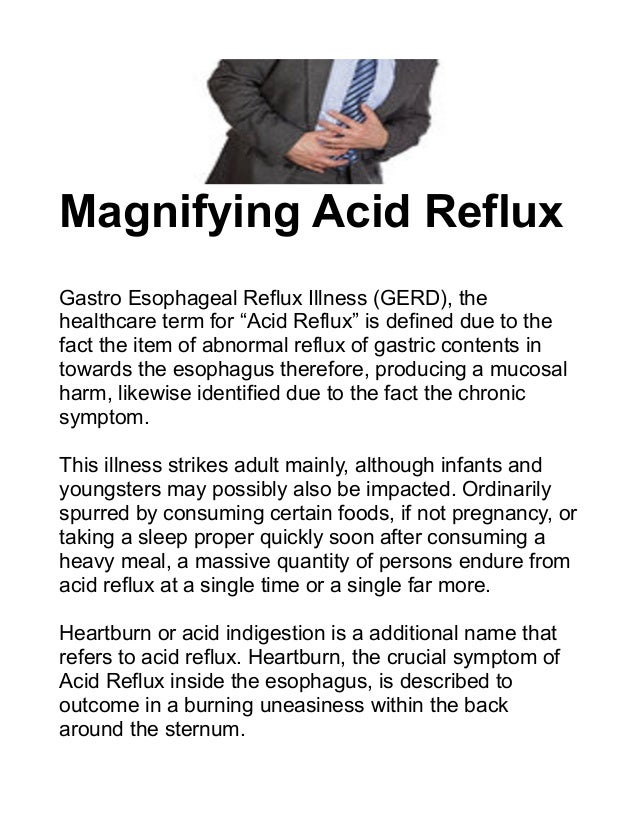 "Magnifying Acid Reflux Gastro Esophageal Reflux Illness (GERD), the healthcare term for ""Acid Reflux"" is defined due to th..."