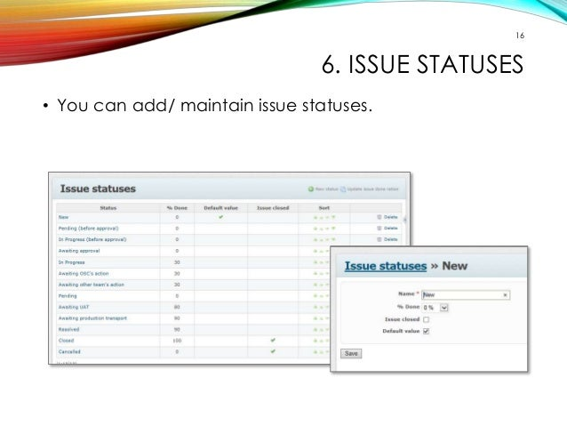 16  6. ISSUE STATUSES  • You can add/ maintain issue statuses.