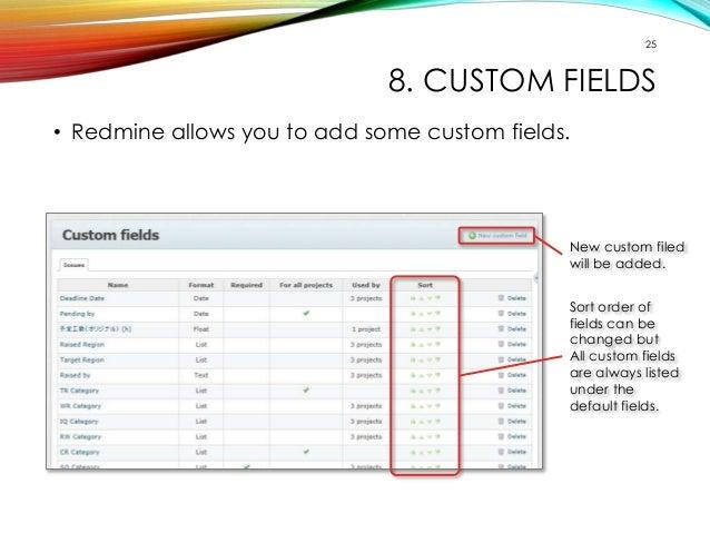 25  8. CUSTOM FIELDS  • Redmine allows you to add some custom fields.  New custom filed  will be added.  Sort order of  fi...