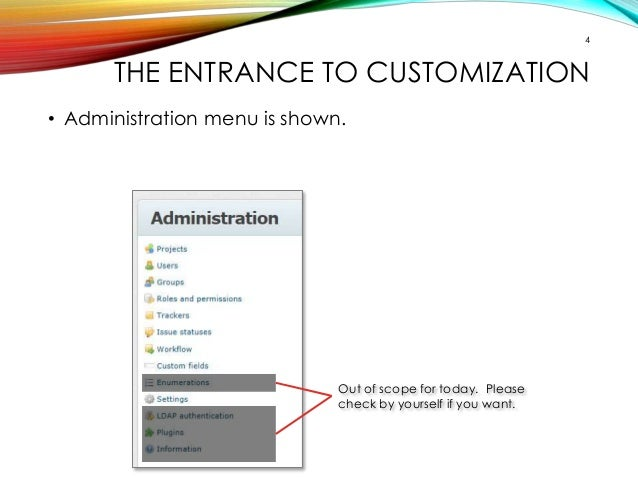 4  THE ENTRANCE TO CUSTOMIZATION  • Administration menu is shown.  Out of scope for today. Please  check by yourself if yo...