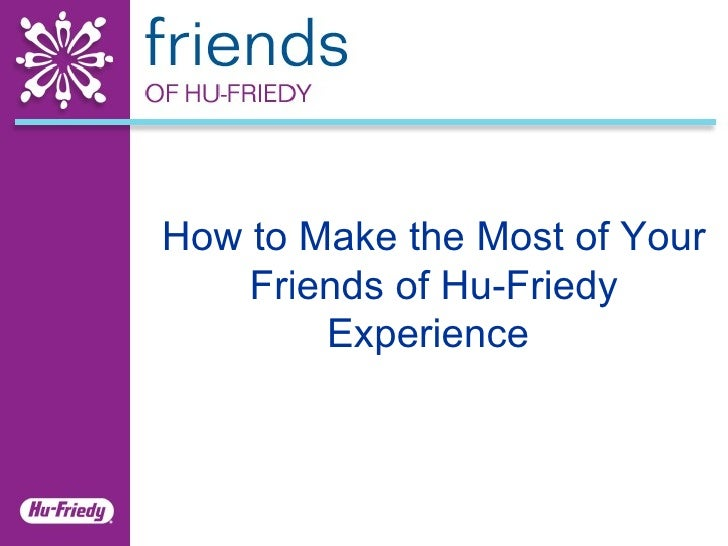How to Make the Most of Your Friends of Hu-Friedy Experience