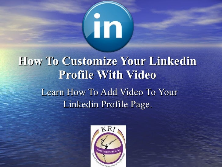 How To Customize Your Linkedin Profile With Video Learn How To Add Video To Your Linkedin Profile Page.