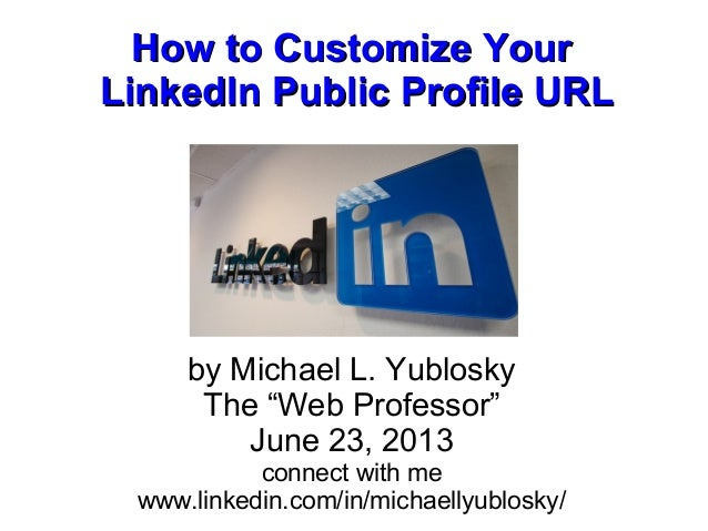 How to Customize YourHow to Customize YourLinkedIn Public Profile URLLinkedIn Public Profile URLby Michael L. YubloskyThe ...