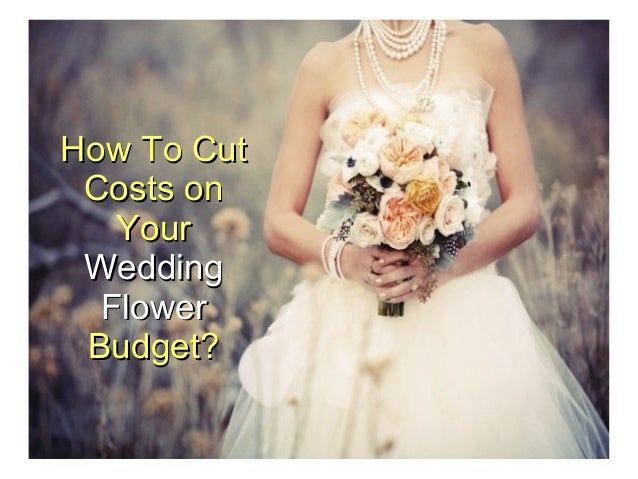 How To Cut Costs On Your Wedding Flower Budget?