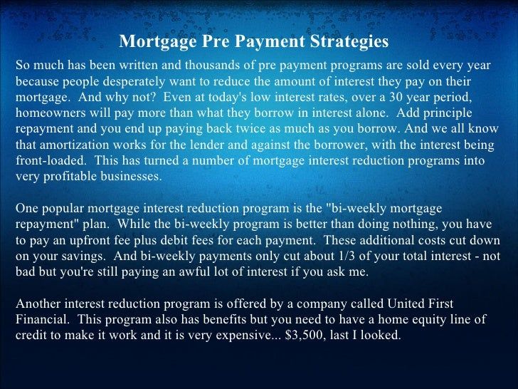 Mortgage Pre Payment Strategies So much has been written and thousands of pre payment programs are sold every year because...