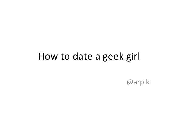 How to date a geek girl @arpik
