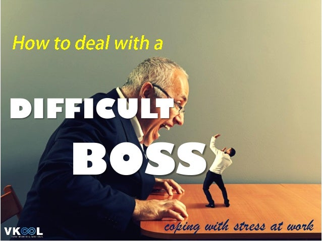 coping with stress at work BOSS DIFFICULT