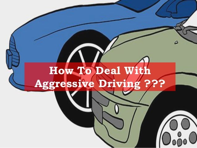 How To Deal With Aggressive Driving ???