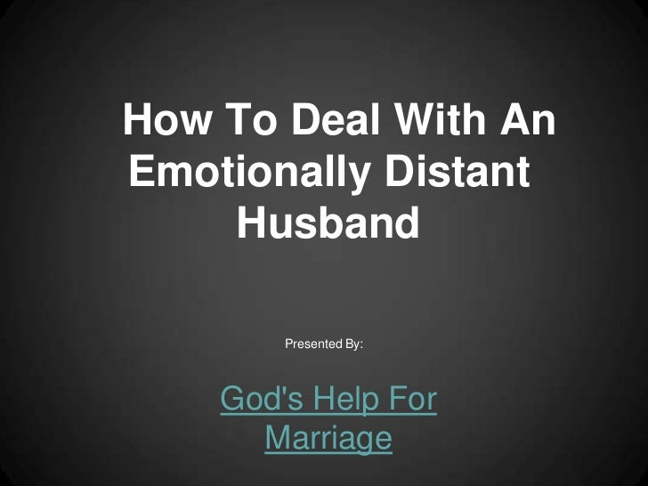 How To Deal With AnEmotionally Distant    Husband        Presented By:    Gods Help For      Marriage