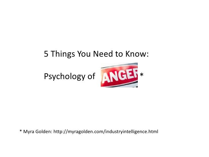 5 Things You Need to Know:<br />Psychology of                     *    <br />* Myra Golden: http://myragolden.com/industry...