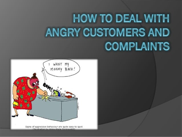 How to deal with angry customers and complaints
