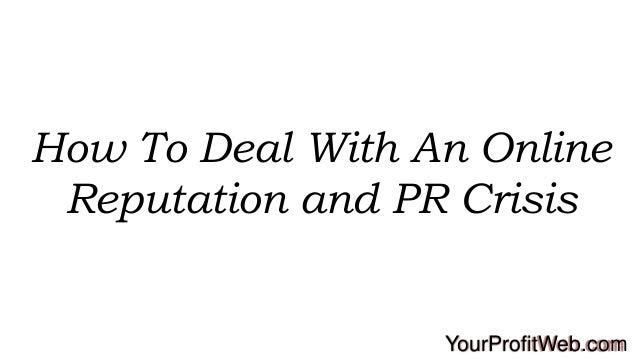How To Deal With An Online Reputation and PR Crisis  YourProfitWeb.com