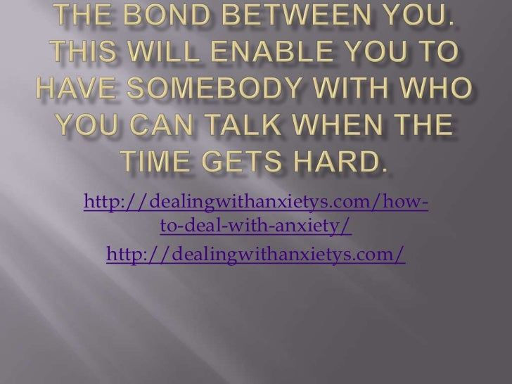 http://dealingwithanxietys.com/how-         to-deal-with-anxiety/   http://dealingwithanxietys.com/