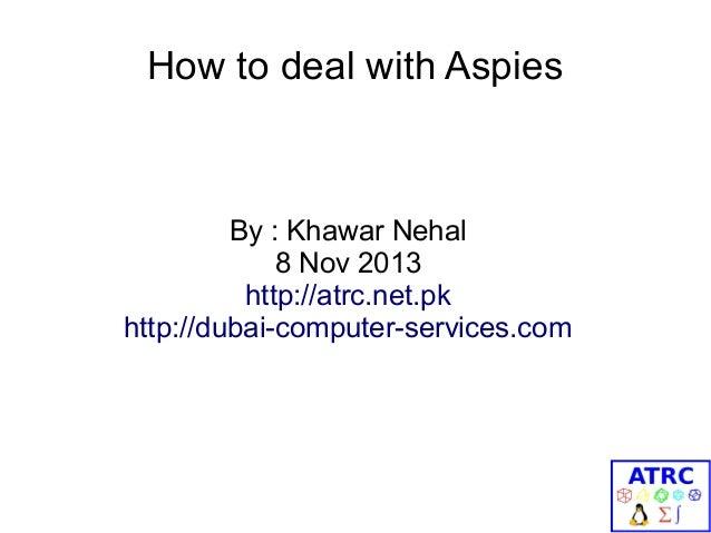 How to deal with Aspies  By : Khawar Nehal 8 Nov 2013 http://atrc.net.pk http://dubai-computer-services.com