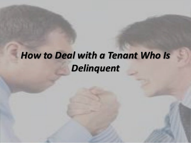How to Deal with a Tenant Who IsDelinquent