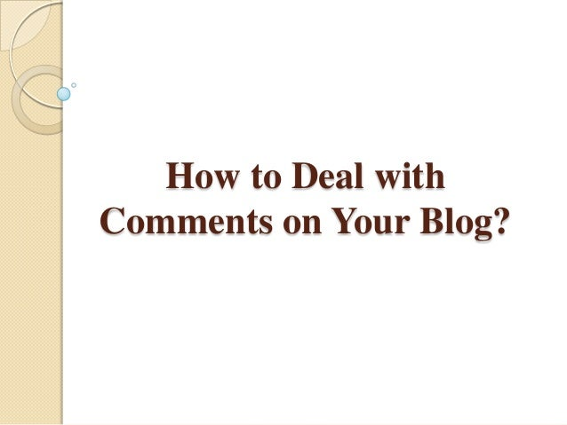 How to Deal with Comments on Your Blog?