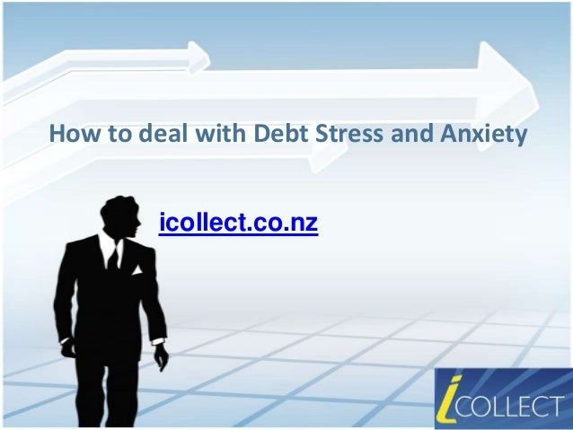How to deal with Debt Stress and Anxiety icollect.co.nz
