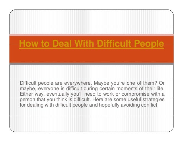 How to Deal With Difficult PeopleHow to Deal With Difficult People Difficult people are everywhere. Maybe you're one of th...