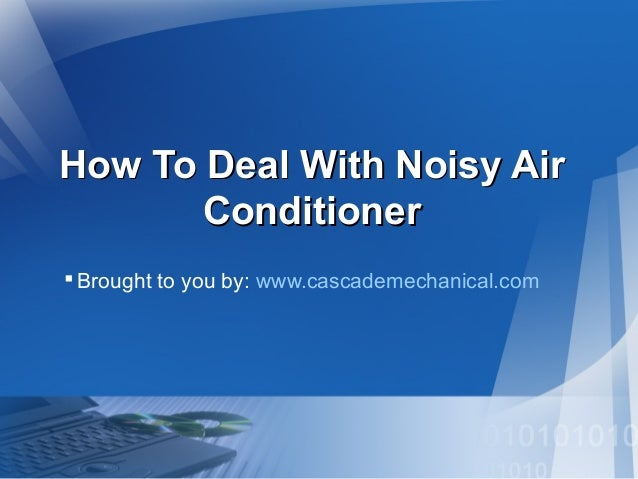 How To Deal With Noisy Air Conditioner  Brought to you by: www.cascademechanical.com