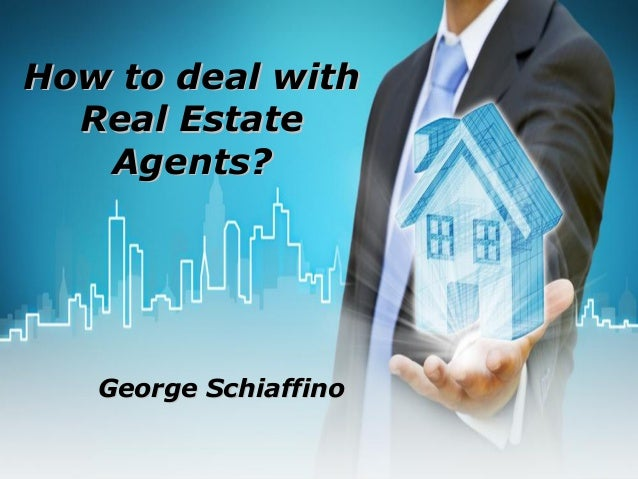 How to deal withHow to deal with Real EstateReal Estate Agents?Agents? George SchiaffinoGeorge Schiaffino