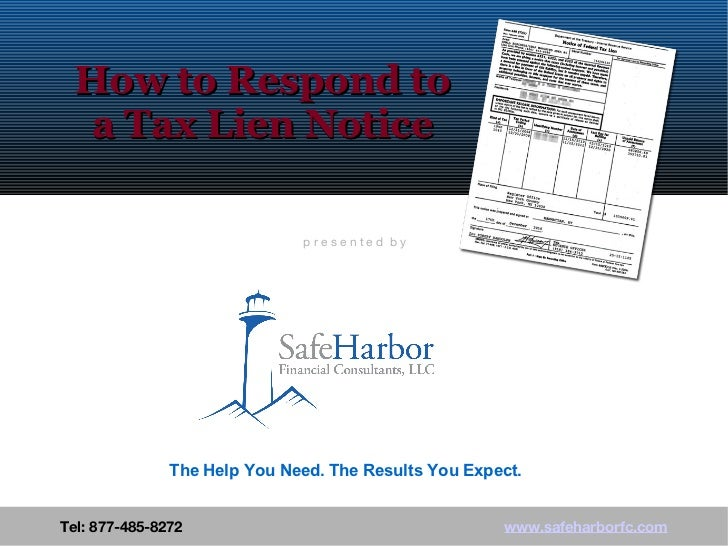 How to Respond to a Tax Lien Notice Tel: 877-485-8272  www.safeharborfc.com The Help You Need. The Results You Expect. p r...