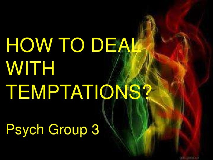 HOW TO DEAL<br />WITH<br />TEMPTATIONS?<br />Psych Group 3<br />