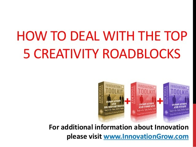 HOW TO DEAL WITH THE TOP5 CREATIVITY ROADBLOCKSFor additional information about Innovationplease visit www.InnovationGrow....