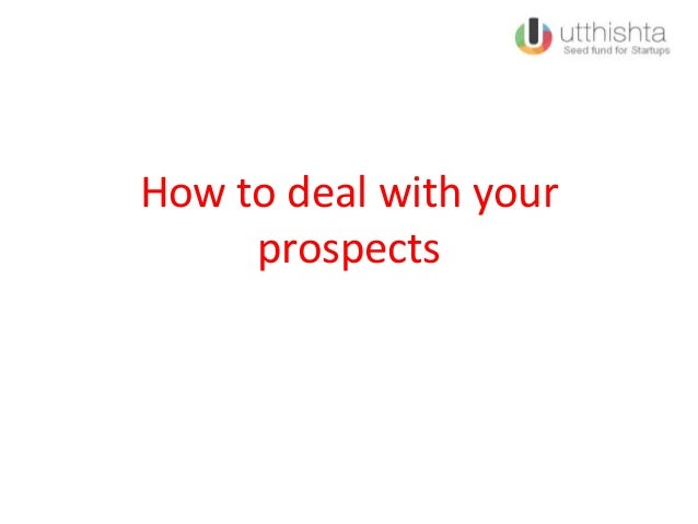 How to deal with your prospects