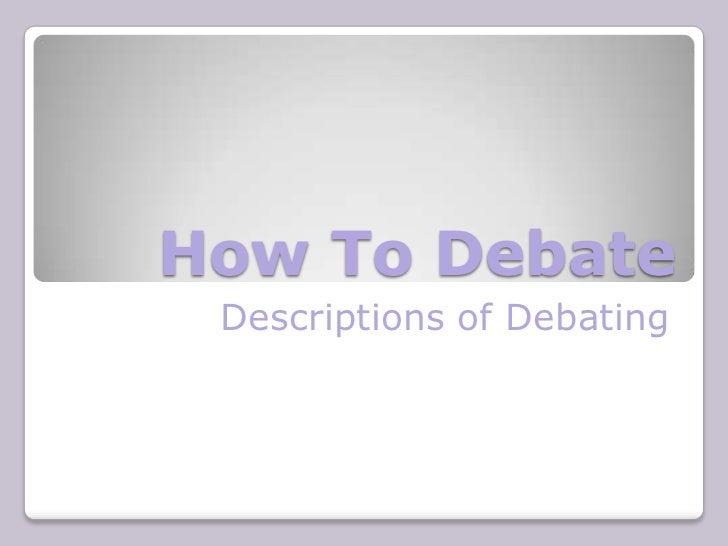 How To Debate<br />Descriptions of Debating<br />