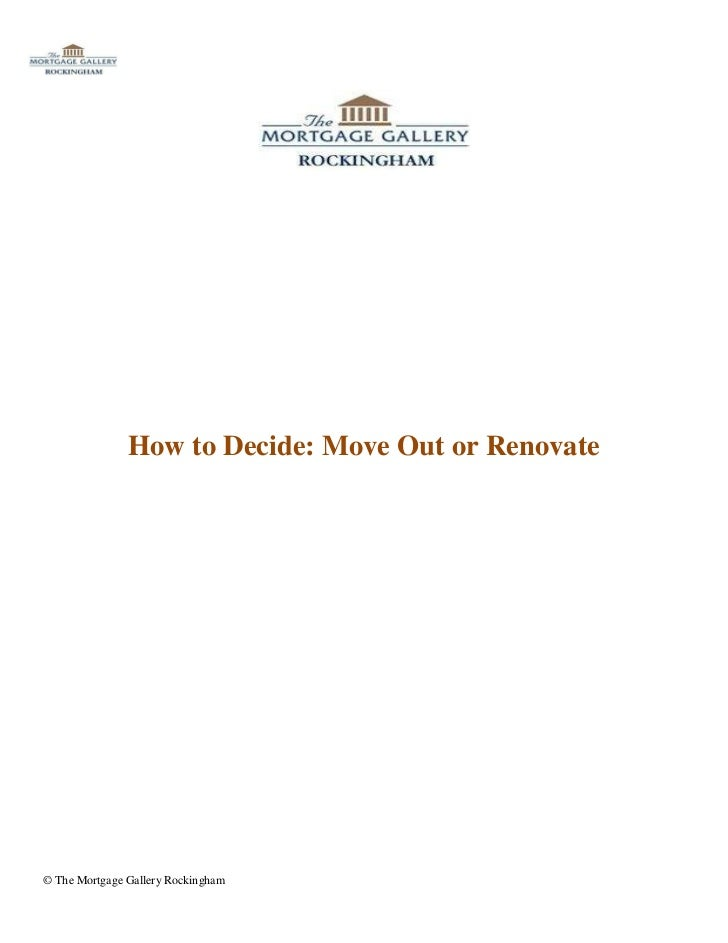 How to Decide: Move Out or Renovate© The Mortgage Gallery Rockingham