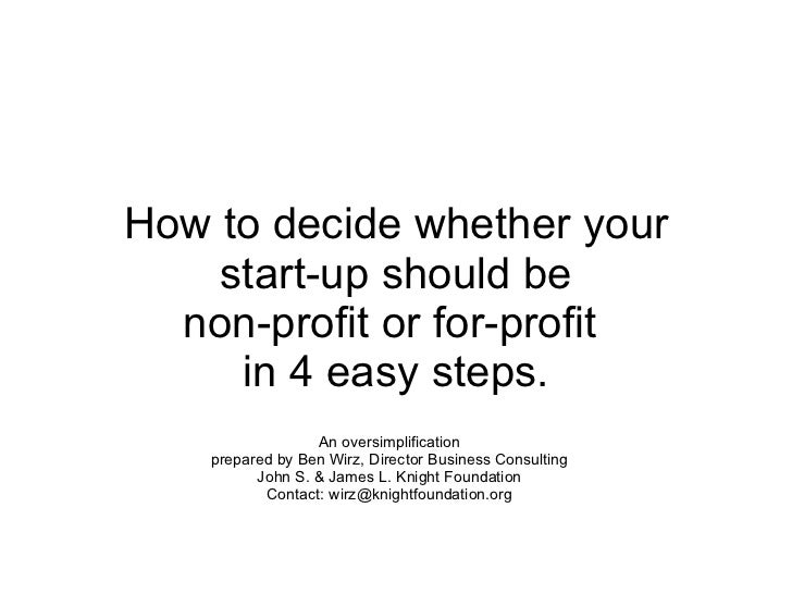 How to decide whether your start-up should be non-profit or for-profit  in 4 easy steps. An oversimplification prepared by...
