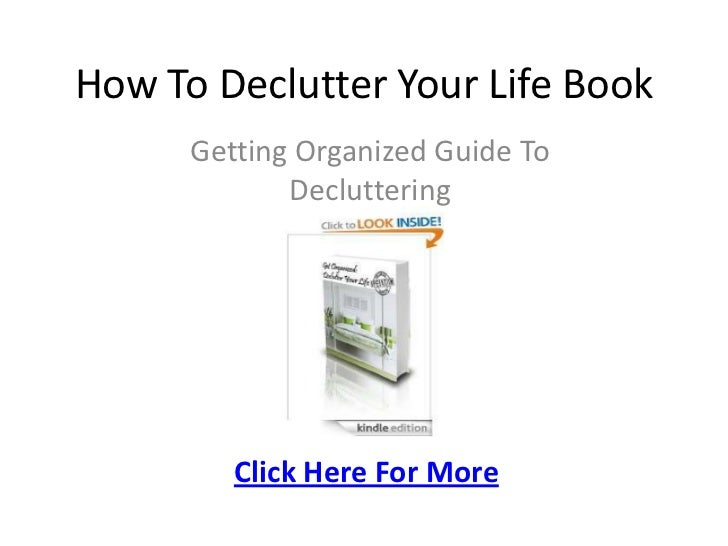 How To Declutter Your Life Book      Getting Organized Guide To             Decluttering         Click Here For More