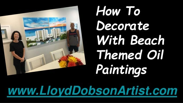 How To Decorate With Beach Themed Oil Paintings www.LloydDobsonArtist.com