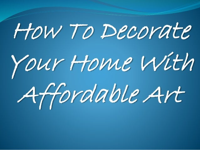 How To Decorate Your Home With Affordable Art