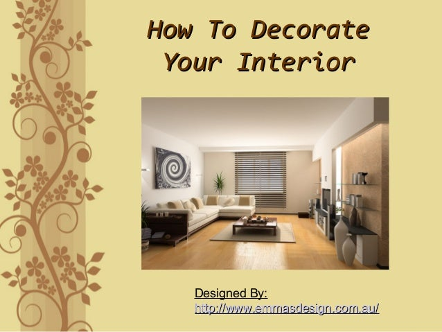 How To DecorateHow To Decorate Your InteriorYour Interior Designed By: http://www.emmasdesign.com.au/http://www.emmasdesig...